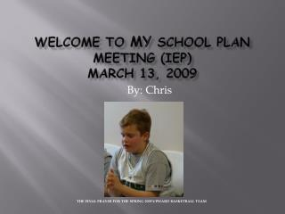 Welcome To My School Plan Meeting (IEP) March 13, 2009