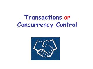 Transactions or Concurrency Control