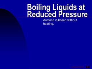 Boiling Liquids at Reduced Pressure