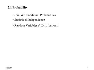 2.1 Probability  Joint & Conditional Probabilities  Statistical Independence  Random Variables & Distributions