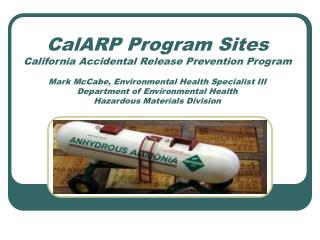 CalARP Program Sites California Accidental Release Prevention Program  Mark McCabe, Environmental Health Specialist III