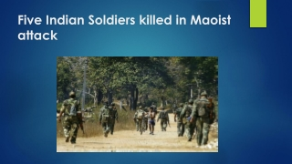 Five Indian Soldiers killed in Maoist attack