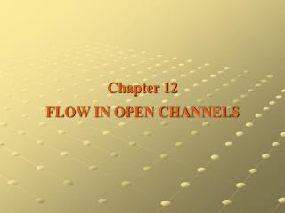 Chapter 12 FLOW IN OPEN CHANNELS
