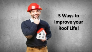 5 Ways to Improve your Roof Life!