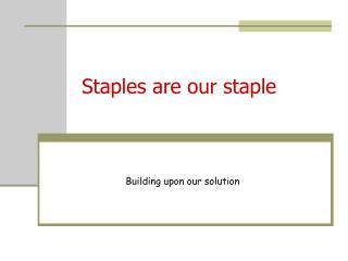 Staples are our staple