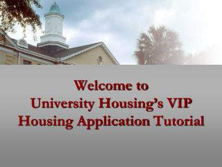 Welcome to  University Housing s VIP Housing Application Tutorial