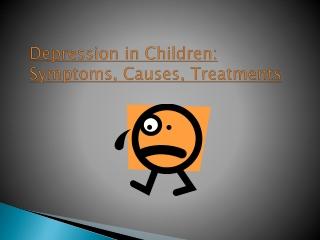 Depression in Children: Symptoms, Causes, Treatments