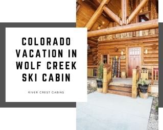wolf creek ski cabin in colorado at River crest cabins