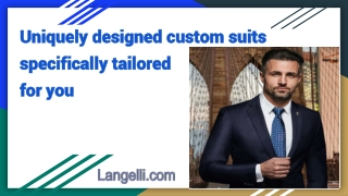 Uniquely designed custom suits specifically tailored for you