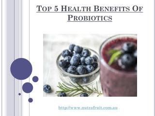 Top 5 Health Benefits Of Probiotics