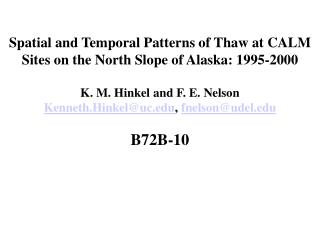 Spatial and Temporal Patterns of Thaw at CALM Sites on the North Slope of Alaska: 1995-2000 K. M. Hinkel and F. E. Nelso