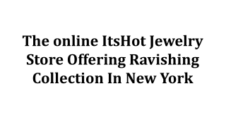 The online ItsHot Jewelry Store Offering Ravishing Collection In New York