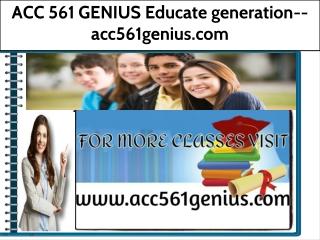 ACC 561 GENIUS Educate generation--acc561genius.com