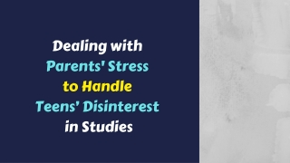 Dealing with Parents Stress to Handle Teens Disinterest in Studies