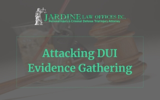 Attacking DUI Evidence Gathering