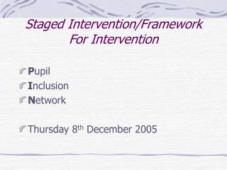 Staged Intervention/Framework For Intervention