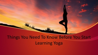 Things You Need To Know Before You Start Learning Yoga