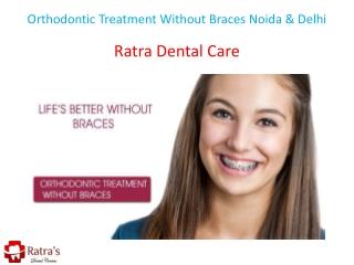 Orthodontic Treatment Without Braces Noida & Delhi