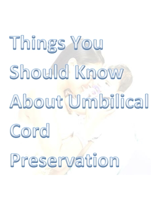 Things You Should Know About Umbilical Cord Preservation