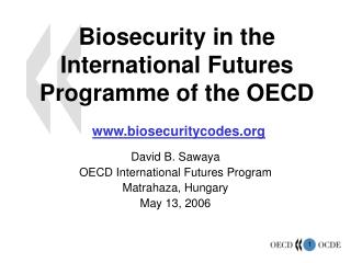 Biosecurity in the International Futures Programme of the OECD www.biosecuritycodes.org