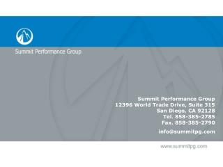Summit Performance Group 12396 World Trade Drive, Suite 315 San Diego, CA 92128 Tel. 858-385-2785 Fax. 858-385-2790 info