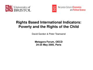 Rights Based International Indicators:  Poverty and the Rights of the Child David Gordon & Peter Townsend Metagora F