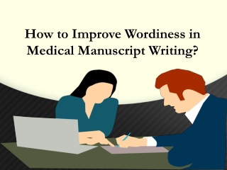 How to Improve Wordiness in Medical Manuscript Writing?