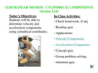 CURVILINEAR MOTION:  CYLINDRICAL COMPONENTS (Section 12.8)