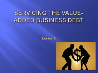 Servicing the Value-Added Business Debt