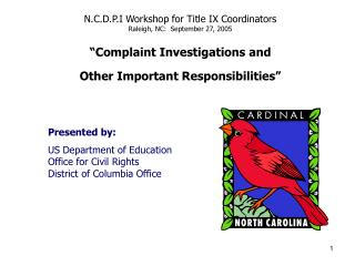 "N.C.D.P.I Workshop for Title IX Coordinators Raleigh, NC:  September 27, 2005 ""Complaint Investigations and  Other Imp"