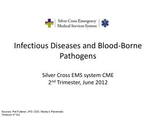 Infectious Diseases and Blood-Borne Pathogens   Silver Cross EMS system CME 2nd Trimester, June 2012
