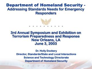 Dr. Holly Dockery Director, Standards/State and Local Interactions Science and Technology Directorate Department of Home