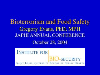 Bioterrorism and Food Safety Gregory Evans, PhD, MPH JAPHI ANNUAL CONFERENCE October 28, 2004