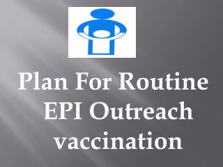 Plan For Routine EPI Outreach vaccination