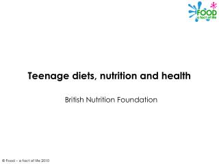 Teenage diets, nutrition and health