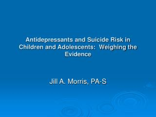 Antidepressants and Suicide Risk in Children and Adolescents:  Weighing the Evidence
