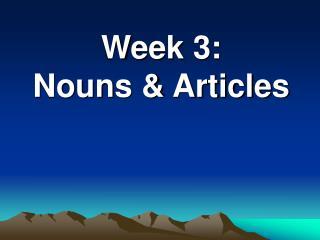 Week 3: Nouns & Articles