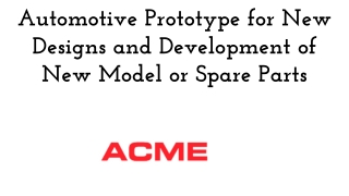 Automotive Prototype for New Designs and Development of New Model or Spare Parts