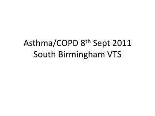 Asthma/COPD 8 th  Sept 2011  South Birmingham VTS