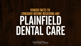 Veneer Facts To Consider Before Receiving Any Plainfield Dental Care