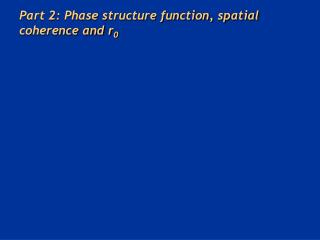 Part 2: Phase structure function, spatial coherence and r 0