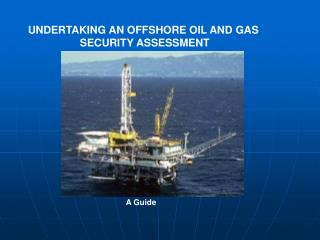 UNDERTAKING AN OFFSHORE OIL AND GAS  SECURITY ASSESSMENT