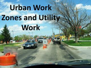 Urban Work Zones and Utility Work