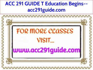 ACC 291 GUIDE T Education Begins--acc291guide.com