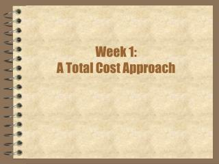 Week 1: A Total Cost Approach