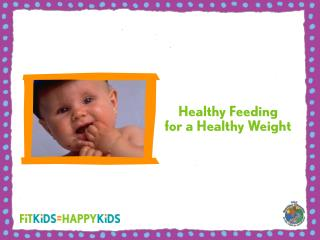 Healthy Feeding for a Healthy Weight