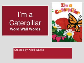 I'm a Caterpillar Word Wall Words