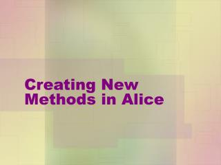 Creating New Methods in Alice