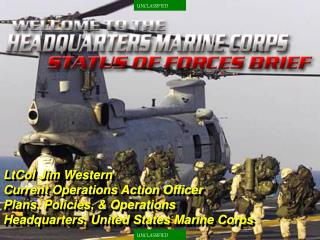 LtCol Jim Western Current Operations Action Officer Plans, Policies, & Operations  Headquarters, United States Marine Co