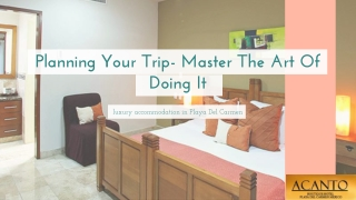Planning Your Trip - Master The Art Of Doing It